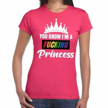 Roze you know i am a fucking princess gay pride t shirt dames